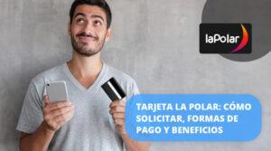 Tarjeta La Polar Cómo solicitar formas de pago y beneficios